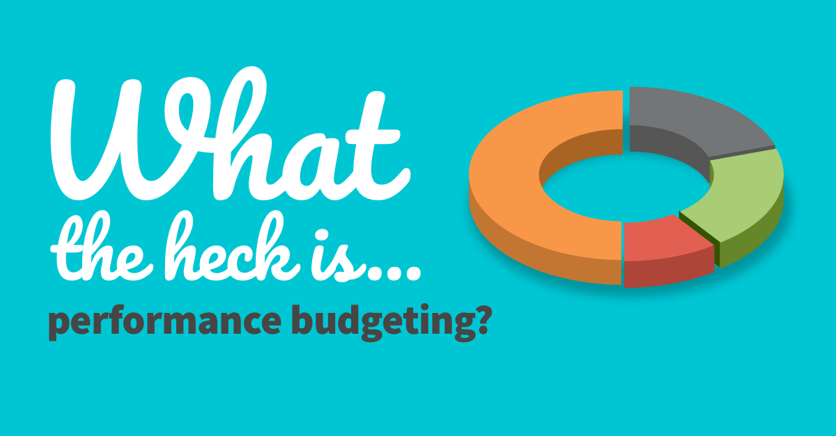 What the heck is... performance budgeting?